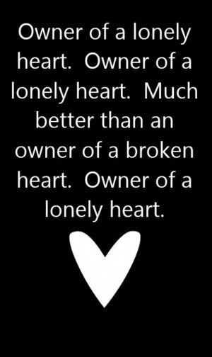 Lonely Heart Quotes Yes - owner of a lonely heart