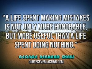 Life Spent Making Mistakes Not Only More Honorable But
