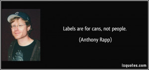 Labels are for cans, not people. - Anthony Rapp