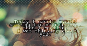 Today's Love Quotes True I Caught Myself smiling for no reason ...