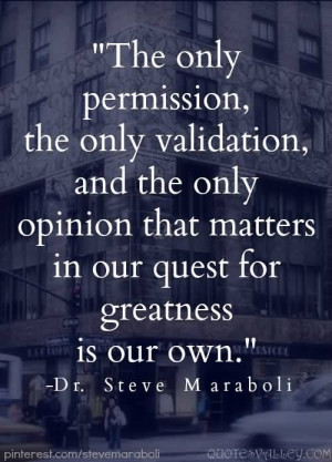 ... The Only Opinion That Matters Is Our Quest For Greatness Is Our Own