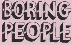 ... boring people i don t mean people who are boring to hang out with but