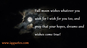 Full moon wishes whatever you wish for I wish for you too, and pray ...