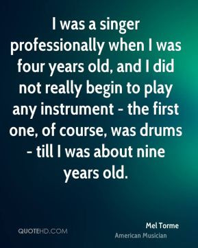 Mel Torme - I was a singer professionally when I was four years old ...