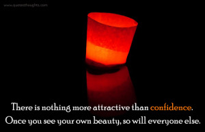 Confidence Quotes – There is nothing more attractive than confidence
