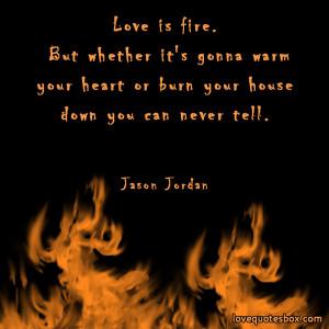 Love is fire.
