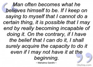 man often becomes what he believes himself mahatma gandhi