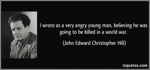 wrote as a very angry young man, believing he was going to be killed ...