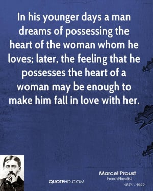 ... the heart of a woman may be enough to make him fall in love with her