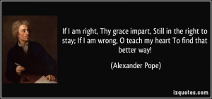 am right, Thy grace impart, Still in the right to stay; If I am wrong ...