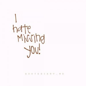 hate missing you.