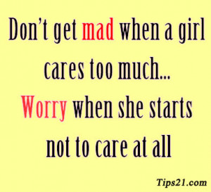 Don't get mad when a girl cares too much... Worry when she starts not ...