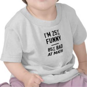 25% Funny 85% Bad at Math Shirts