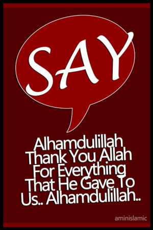 sifakir:Say Alhamdulillah, Thank You Allah For Everything That You ...