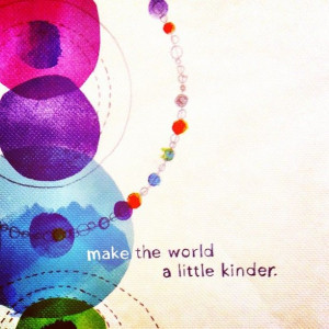 Make the world a little kinder. #quotes #quote #inspiration