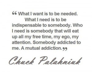 Tagged: Chuck Palahniuk fantastic quote love addiction sad roxann