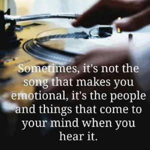 Sometimes It's Not The Song That Makes You Emotional