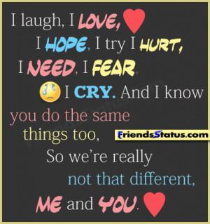 love, I hope, I try I hurt, I need, I fear, I cry. And I know you ...