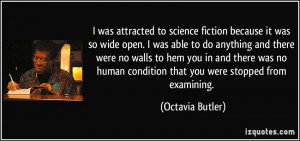 was attracted to science fiction because it was so wide open. I was ...