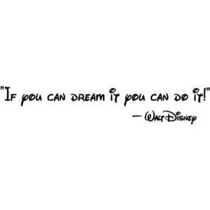 Walt Disney said it best