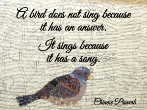 bird does not sing because it has an answer It sings because it has