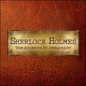 greatest detective at Sherlock Holmes: The Science of Deduction ...