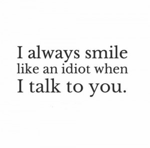 always smile like an idiot when I talk to you Website - http-,,bitly ...