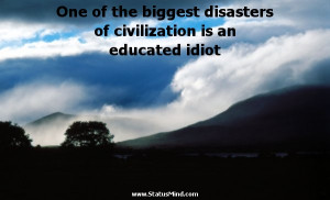 ... is an educated idiot - Karel Capek Quotes - StatusMind.com