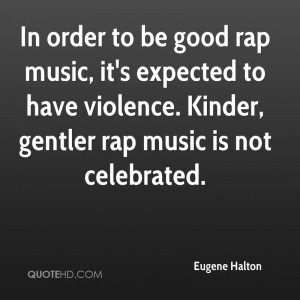 be good rap music it 39 s expected to have violence Kinder gentler rap