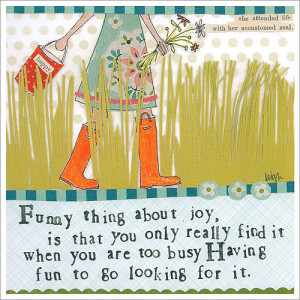 No longer looking for joy. Too busy having fun!