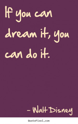 ... quote - If you can dream it, you can do it. - Motivational quotes