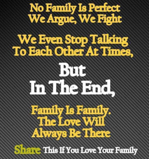... time. But in the end, family is family, the love willalways be there