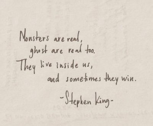 Monsters are real. . . Stephen King