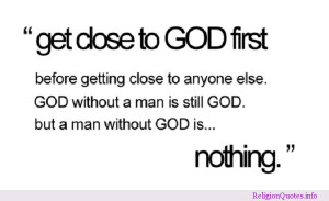 Remember to get close to God first…