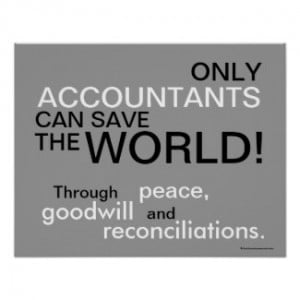 Only Accountants Can Save The World!.... through peace, goodwill and ...