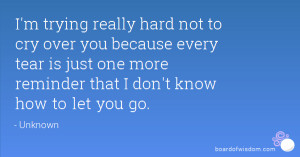 trying really hard not to cry over you because every tear is just ...