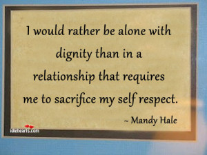 would rather be alone with dignity than in a relationship