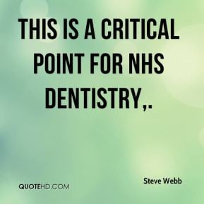 Steve Webb - This is a critical point for NHS dentistry.