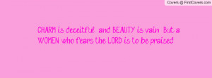 CHARM is deceitful , and BEAUTY is vain , But a WOMEN who fears the ...