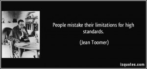 People mistake their limitations for high standards Jean Toomer