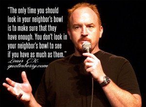 ... You don't look in your neighbor's bowl to see if you have as much as