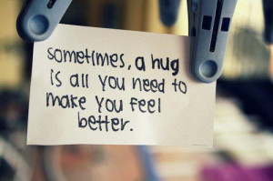Sometimes, a Hug is all you need to make you feel better.