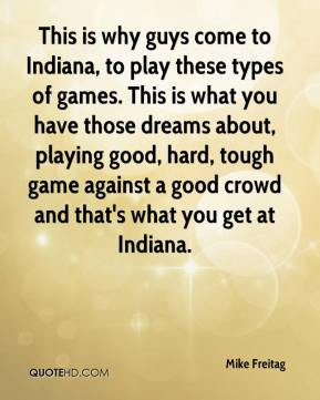 This is why guys come to Indiana, to play these types of games. This ...