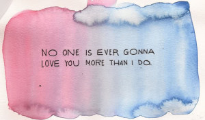 love quote no one is ever going to love you like i do love blog love ...