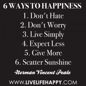Ways to Happiness : 1. Don't Hate 2. Don't Worry 3. Live Simply 4 ...