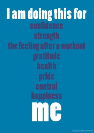 doing this for: confidence, strength, the feeling after a workout ...
