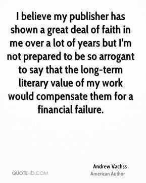 Andrew Vachss - I believe my publisher has shown a great deal of faith ...