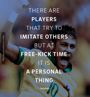 There are players that try to imitate others, but at free-kick time ...