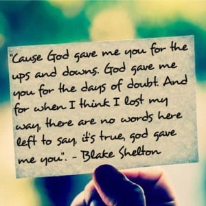 down the isle to next may!!!!Country Boyfriend Quotes, God Gave Me You ...