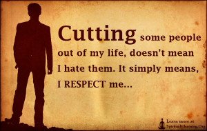 some people out of my life, doesn't mean I hate them. It simply means ...